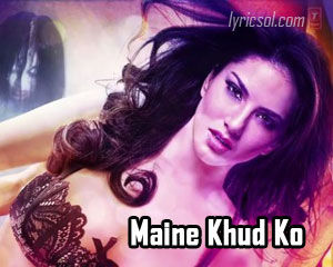 Maine Khud Ko Lyrics From Ragini Mms 2