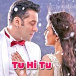 Tu Hi Tu Lyrics – Kick (2014)