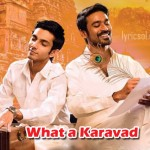 What a Karavad Lyrics – Velaiyilla Pattathari (2014)