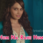 Hum Na Rahe Hum Lyrics – Creature 3D (2014)