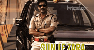 Sun Le Zara Lyrics – Singham Returns(2014)