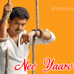 Nee Yaaro Lyrics – Kaththi (2014)
