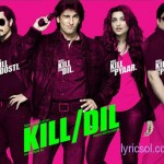 Kill Dil Title Song Lyrics – Kill Dil (2014)