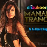Manali Trance Lyrics – The Shaukeens (2014) | Yo Yo Honey Singh