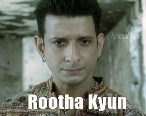 Rootha Kyun Lyrics – 1920 London