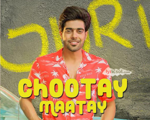Chootay Maatay Song Lyrics