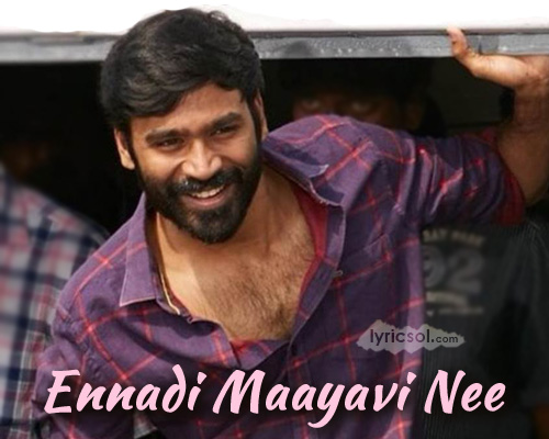 Ennadi Maayavi Nee Lyrics from VadaChennai