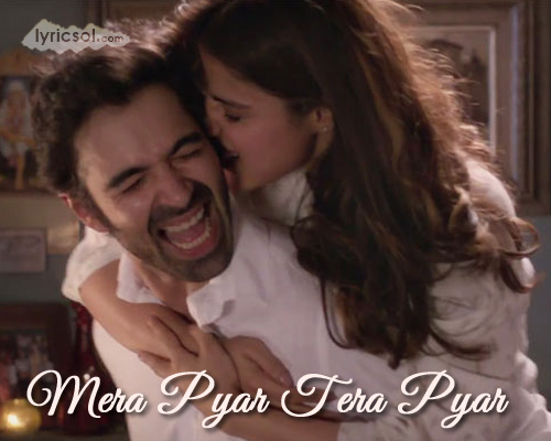 Mera Pyar Tera Pyar Lyrics from Jalebi