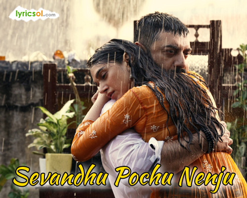 Sevandhu Pochu Nenju Lyrics from Chekka Chivantha Vaanam