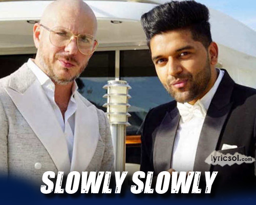 Slowly Slowly by Guru Randhawa ft. Pitbull